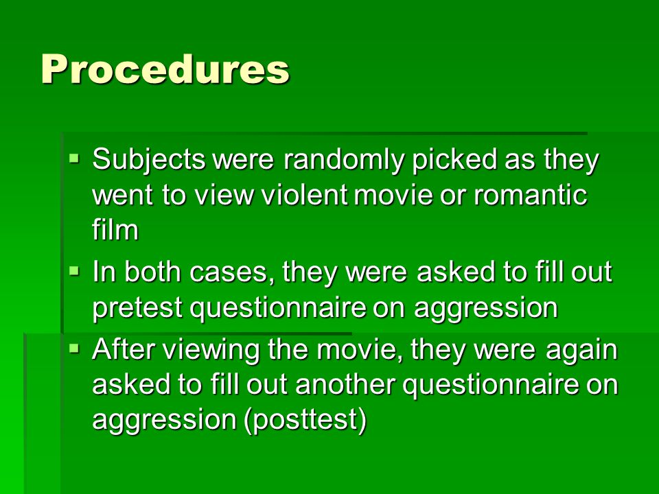 Black & Bevan (1992)  Movie-goers filled out an aggression questionnaire as they entered, or left: a violent movie, or a nonviolent movie…  DV: aggression  IV: type of movie