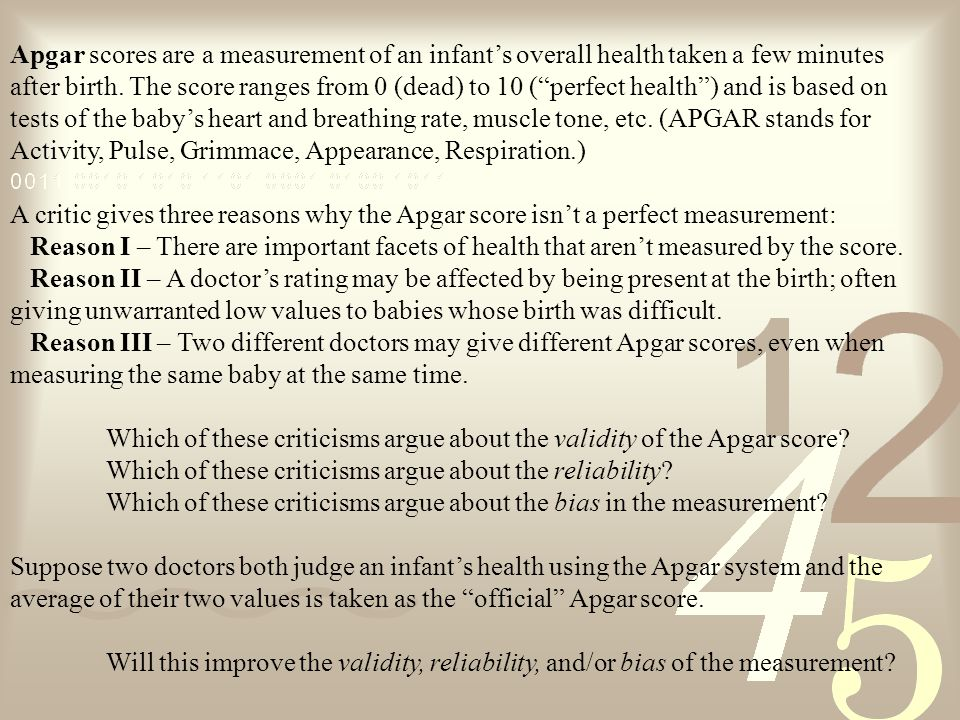 Apgar scores are a measurement of an infant's overall health taken a few minutes after birth.
