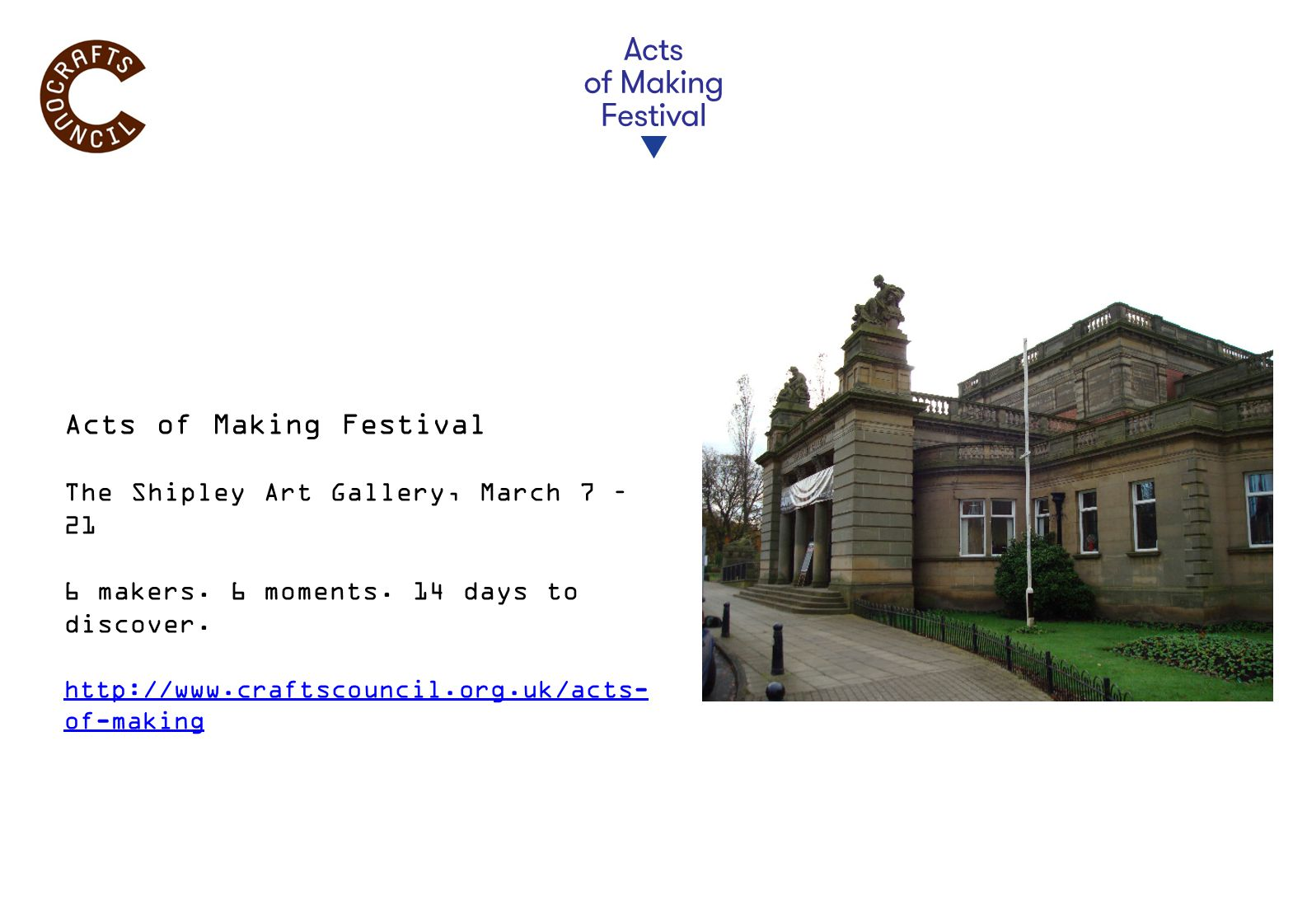 Acts of Making Festival The Shipley Art Gallery, March 7 – 21 6 makers.