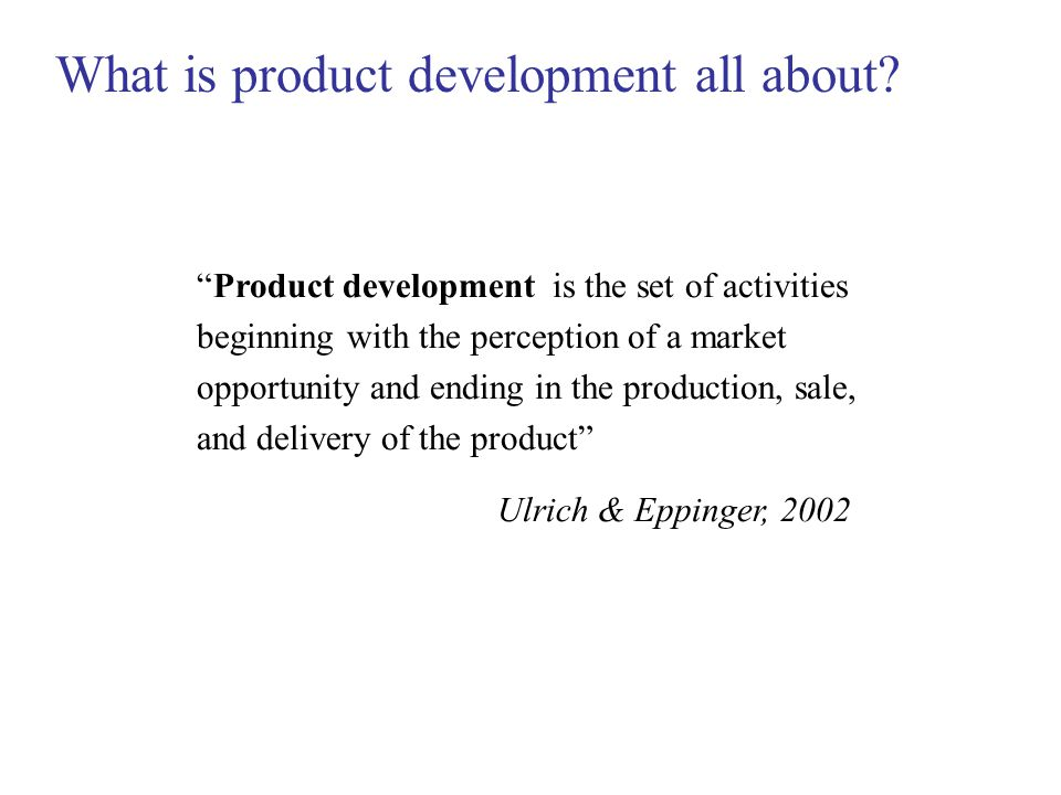 "What is product development all about? ""Product development is the set of activities beginning with the perception of a market opportunity and ending"