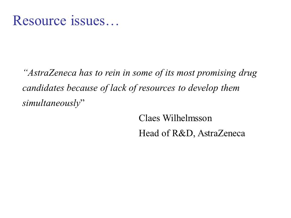 "Resource issues… ""AstraZeneca has to rein in some of its most promising drug candidates because of lack of resources to develop them simultaneously"" C"
