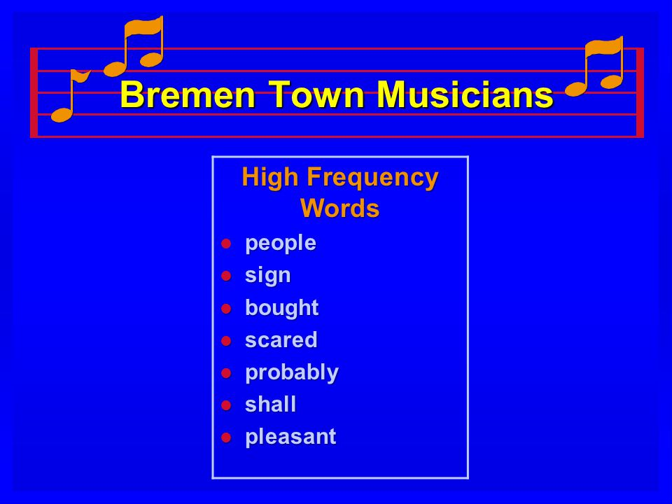Bremen Town Musicians High Frequency Words people l people l sign l bought l scared l probably l shall l pleasant