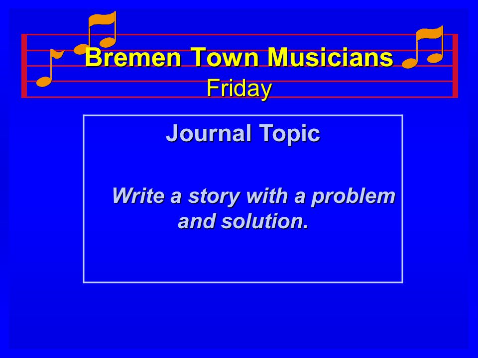Bremen Town Musicians Friday Journal Topic Write a story with a problem and solution.