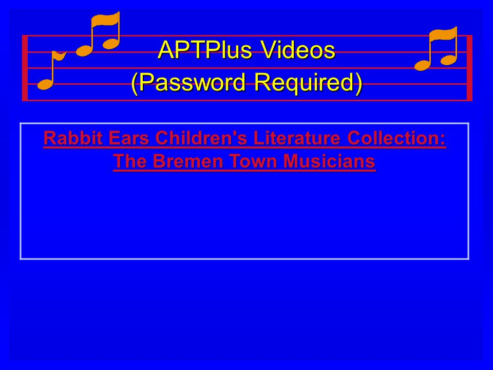 APTPlus Videos (Password Required) APTPlus Videos (Password Required) Rabbit Ears Children s Literature Collection: The Bremen Town Musicians Rabbit Ears Children s Literature Collection: The Bremen Town Musicians