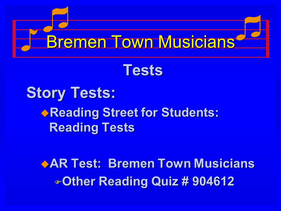 Bremen Town Musicians Tests Story Tests: u Reading Street for Students: Reading Tests u AR Test: Bremen Town Musicians F Other Reading Quiz # 904612