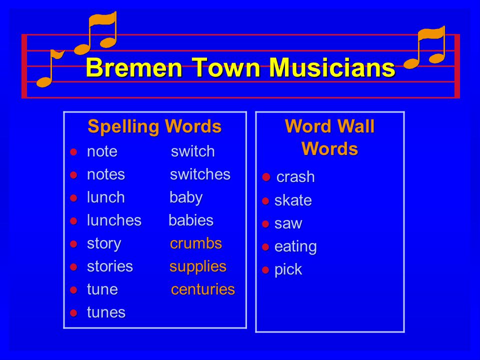 Bremen Town Musicians Spelling Words note switch l note switch l notes switches l lunch baby l lunches babies l story crumbs l stories supplies l tune centuries l tunes Word Wall Words l crash l skate l saw l eating l pick