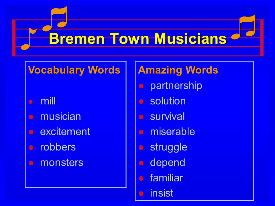 Bremen Town Musicians Vocabulary Words l mill l musician l excitement l robbers l monsters Amazing Words l partnership l solution l survival l miserable l struggle l depend l familiar l insist