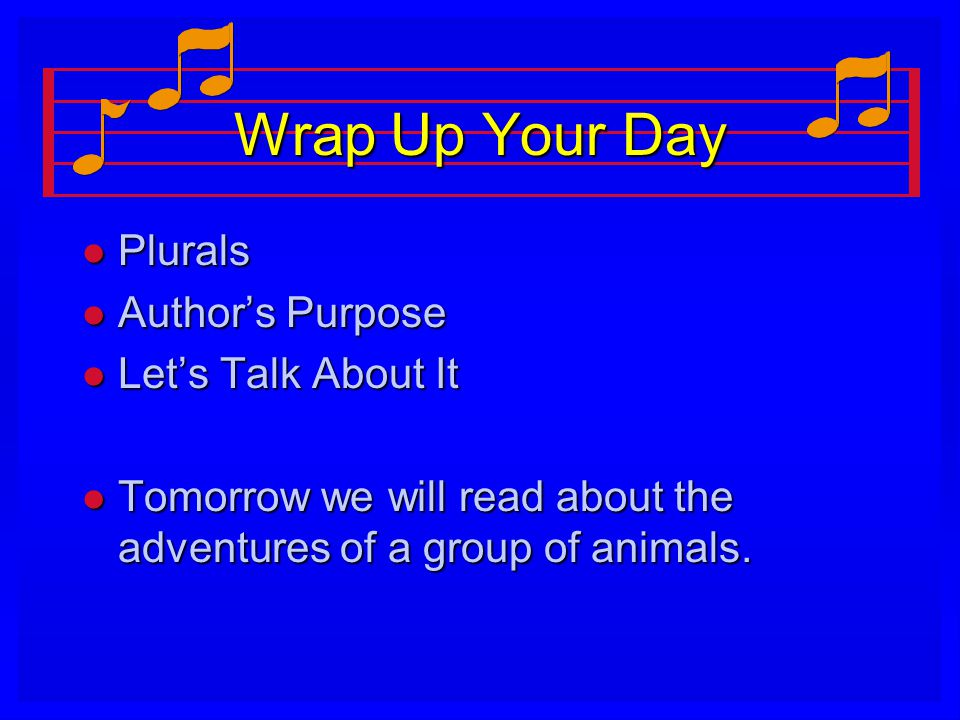 Wrap Up Your Day l Plurals l Author's Purpose l Let's Talk About It l Tomorrow we will read about the adventures of a group of animals.