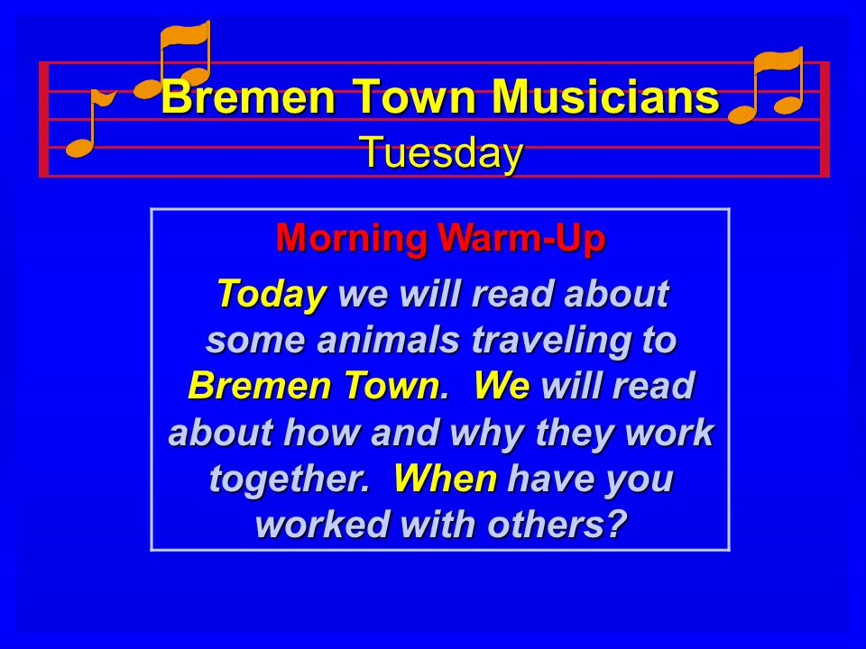 Bremen Town Musicians Tuesday Morning Warm-Up Today we will read about some animals traveling to Bremen Town.