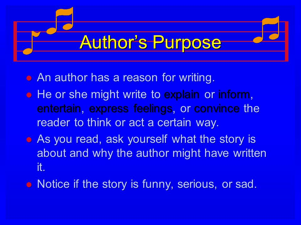 Author's Purpose l An author has a reason for writing.