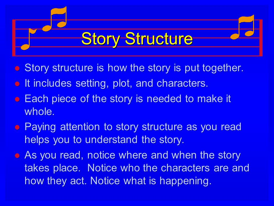 Story Structure l Story structure is how the story is put together.