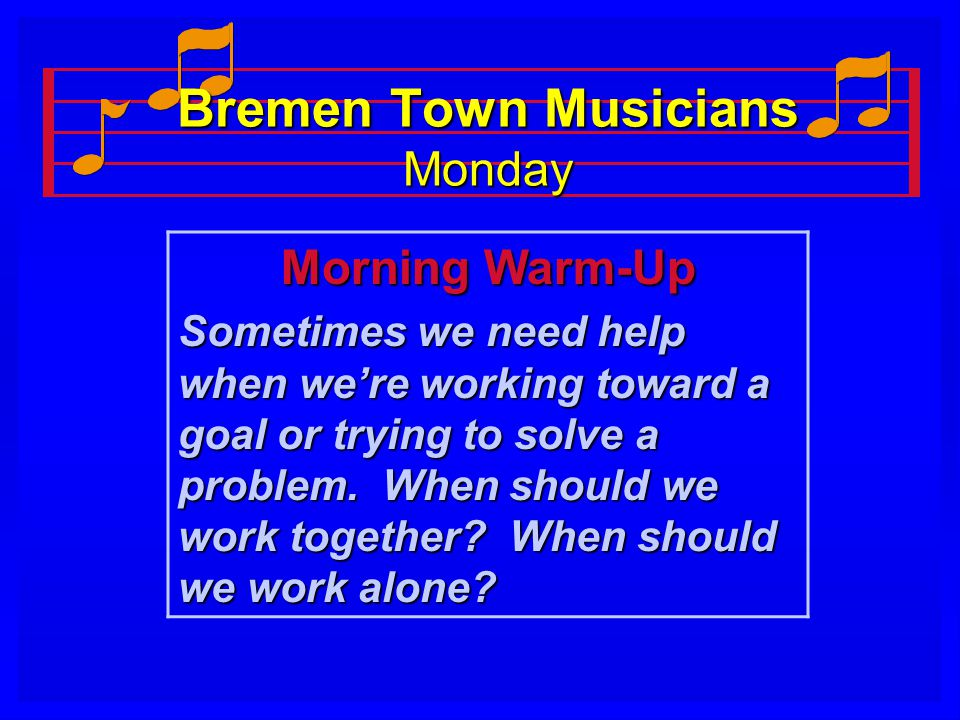 Bremen Town Musicians Monday Morning Warm-Up Sometimes we need help when we're working toward a goal or trying to solve a problem.