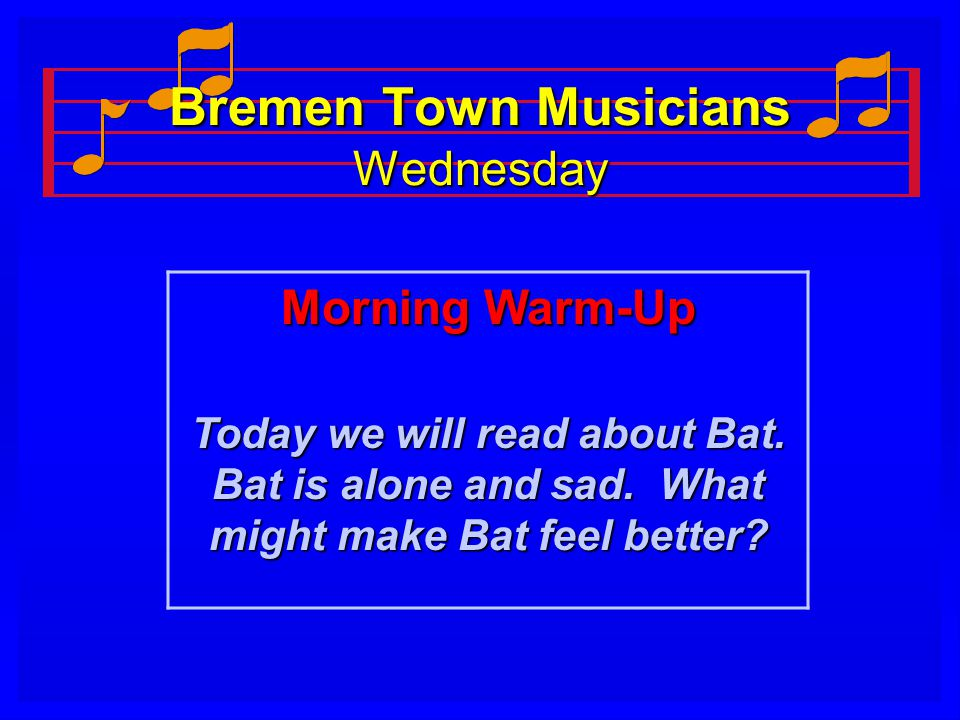 Bremen Town Musicians Wednesday Morning Warm-Up Today we will read about Bat.