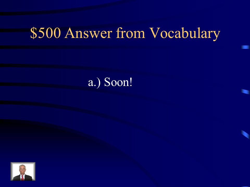 $500 Question from Vocabulary I am taking my spelling test ______. a.) soon b.) stay c.) day
