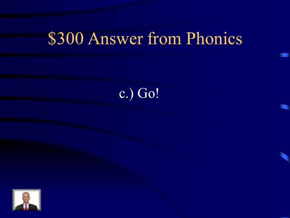 $300 Question from Phonics Which word rhymes with no a.) for b.) to c.) go