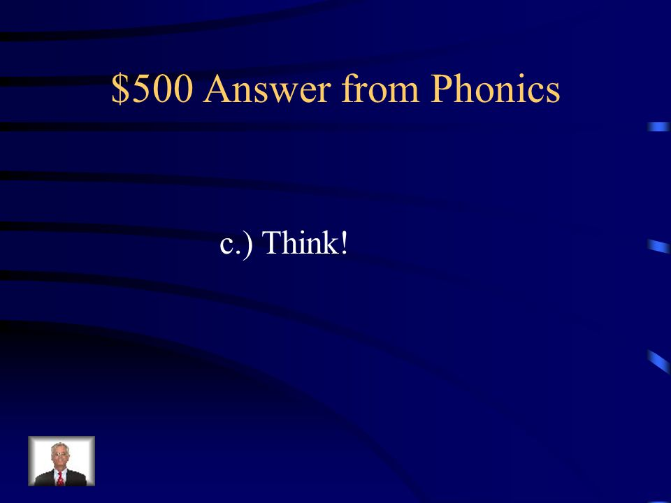 $500 Question from Phonics Which word has the same ending sound as rink.