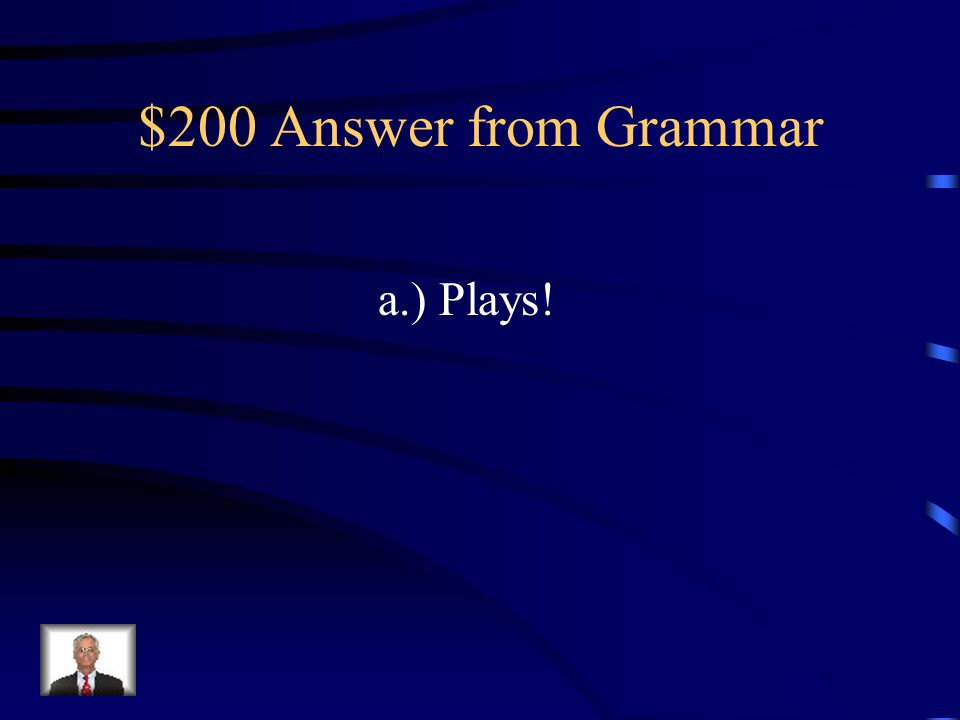 $200 Question from Grammar She ______ with her friend. a.) plays b.) play c.) playing