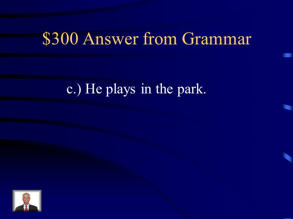 $300 Question from Grammar Which sentence tells what is happening now.