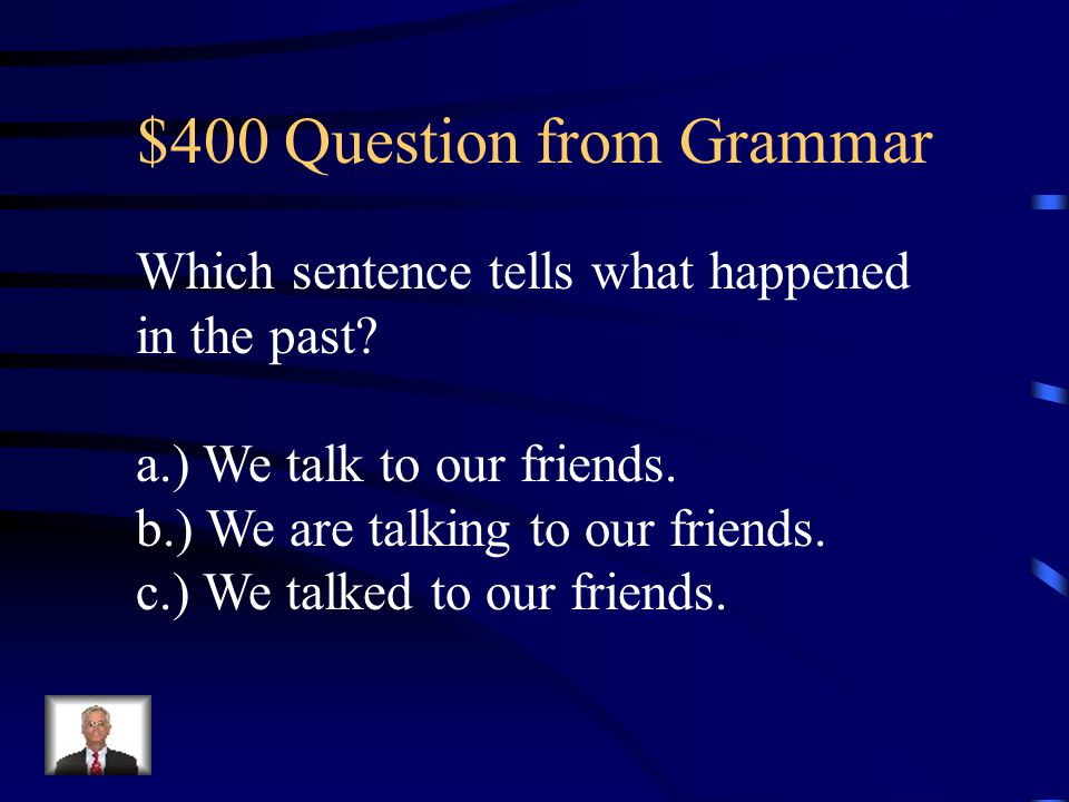 $300 Answer from Grammar c.) He plays in the park.