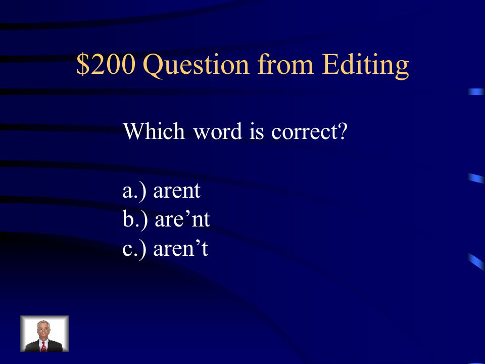 $100 Answer from Editing a.) won't *Remember: the apostrophe replaces the missing letter!