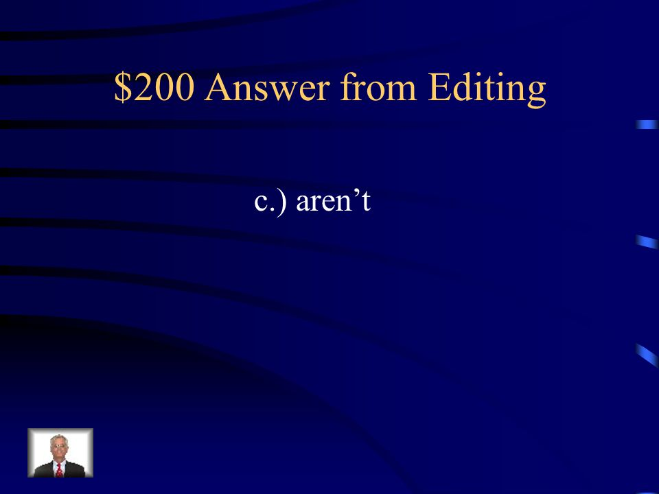 $200 Question from Editing Which word is correct a.) arent b.) are'nt c.) aren't