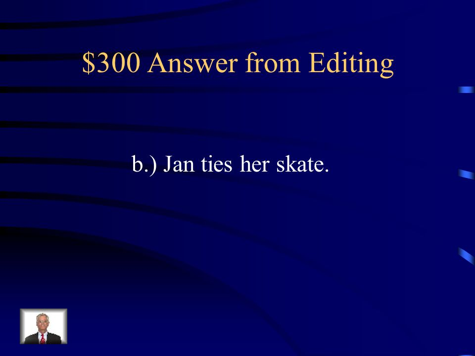 $300 Question from Editing Which sentence makes sense.