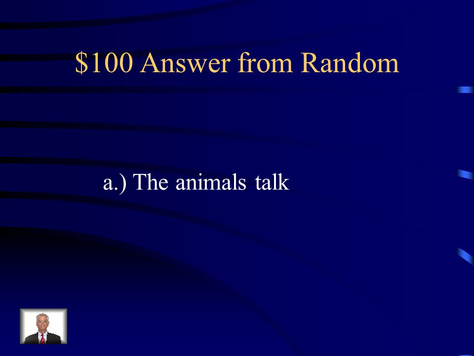 $100 Question from Random How can you tell a story is make- believe.