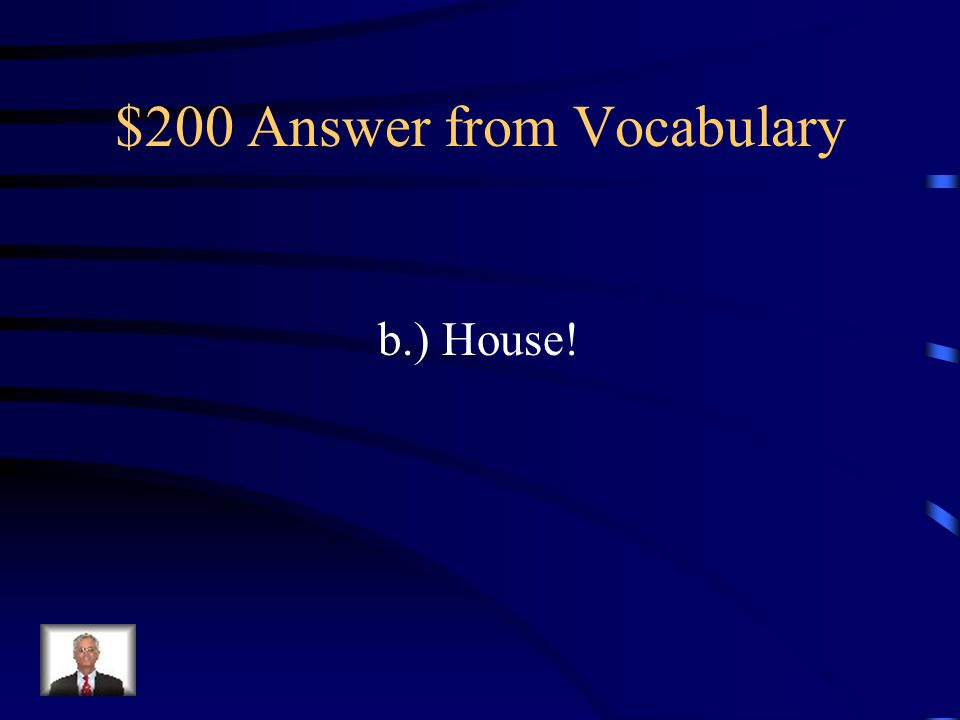 $200 Question from Vocabulary My _____ has 4 bedrooms. a.) afraid b.) house c.) know