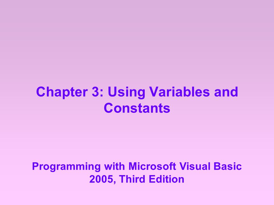 Chapter 3: Using Variables and Constants Programming with Microsoft Visual Basic 2005, Third Edition