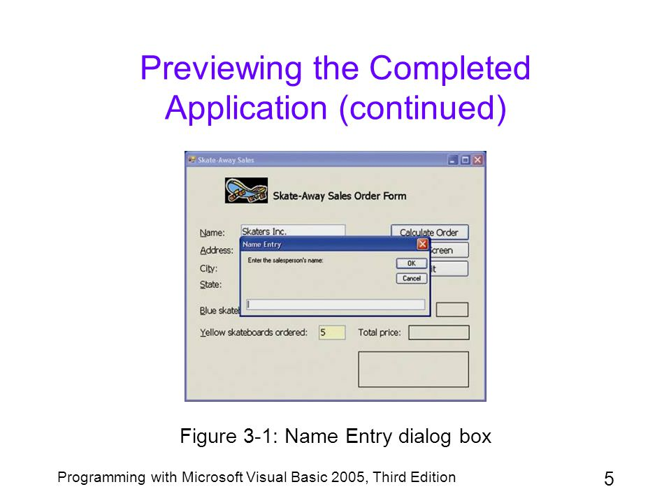 6 Programming with Microsoft Visual Basic 2005, Third Edition Using Variables to Store Information Controls and variables temporarily store data Variable –Temporary storage location in main memory –Specified by data type, name, scope, and lifetime Reasons to use variables –Allows for more precise treatment of numeric data –Enables code to run more efficiently