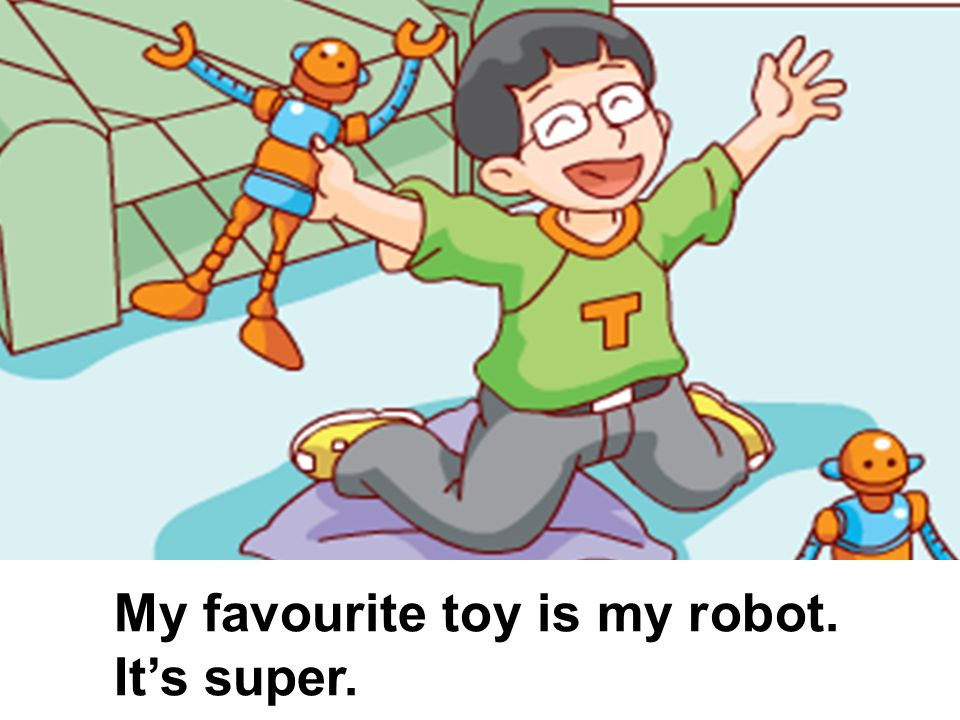 My favourite toy is my robot. It's super.