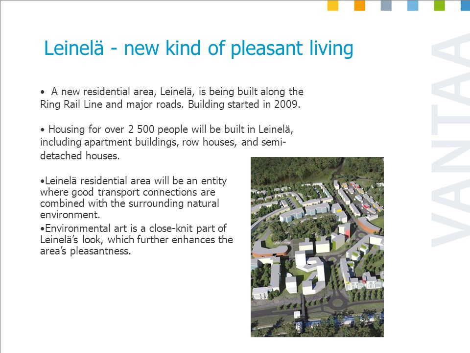 Leinelä - new kind of pleasant living A new residential area, Leinelä, is being built along the Ring Rail Line and major roads.