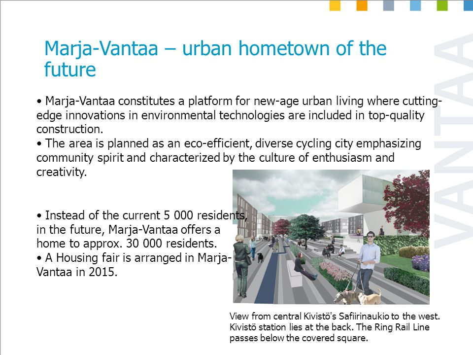 Marja-Vantaa – urban hometown of the future Marja-Vantaa constitutes a platform for new-age urban living where cutting- edge innovations in environmental technologies are included in top-quality construction.