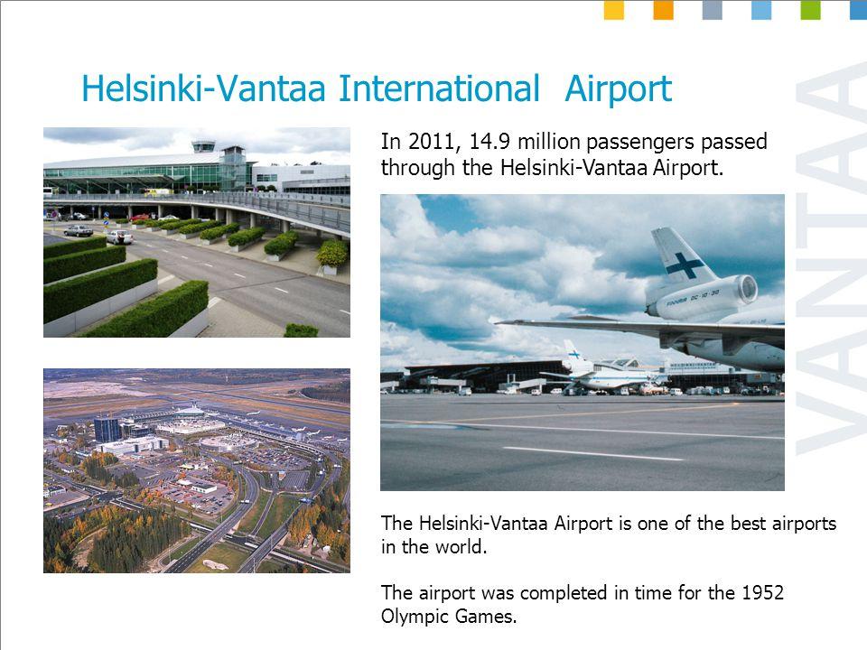 Helsinki-Vantaa International Airport In 2011, 14.9 million passengers passed through the Helsinki-Vantaa Airport.