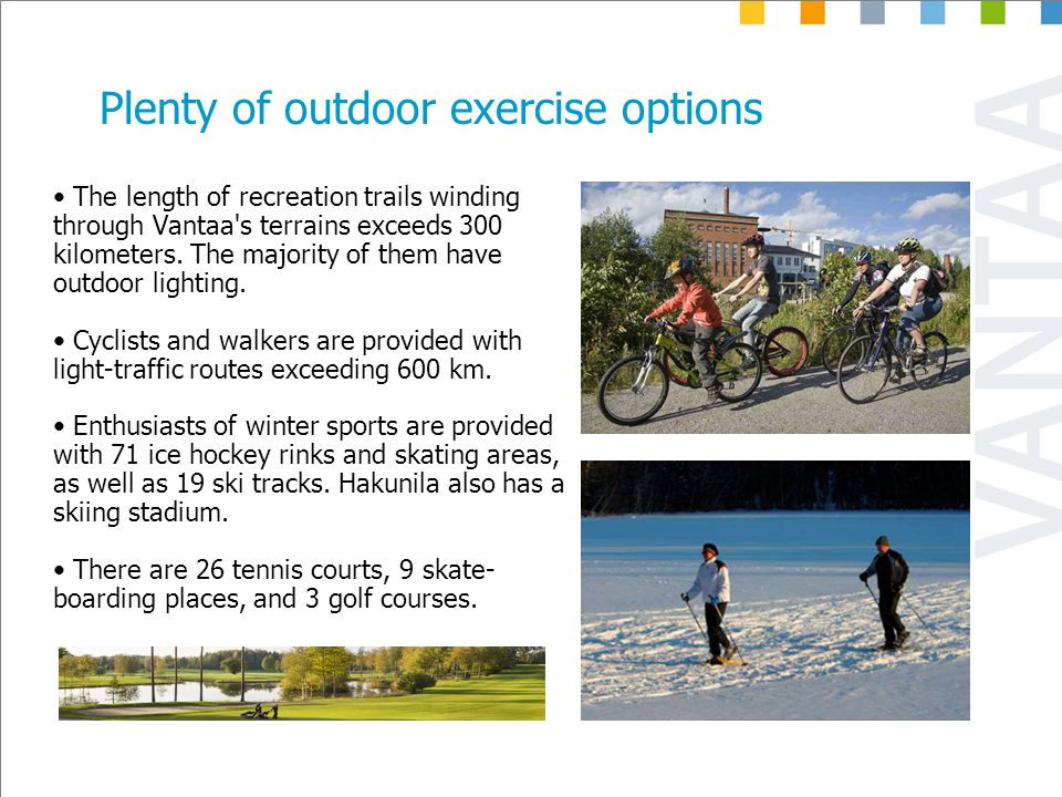 Plenty of outdoor exercise options The length of recreation trails winding through Vantaa s terrains exceeds 300 kilometers.
