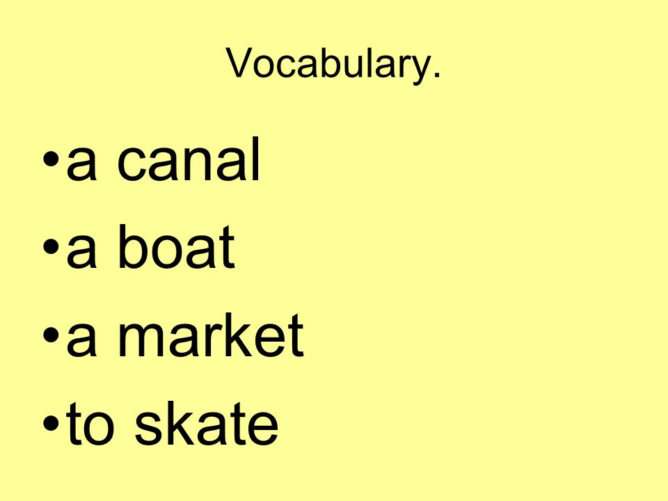 Vocabulary. a canal a boat a market to skate