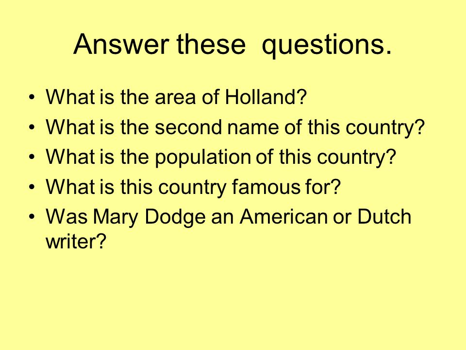 Answer these questions. What is the area of Holland? What is the second name of this country? What is the population of this country? What is this cou