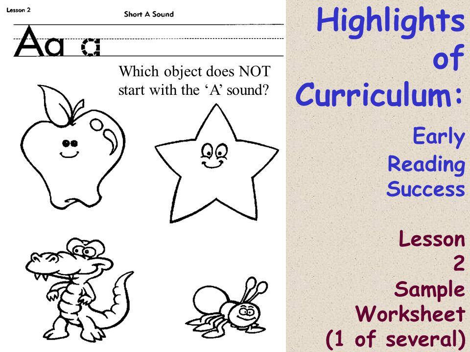Highlights of Curriculum: Early Reading Success Lesson 2 Sample Worksheet (1 of several) Which object does NOT start with the 'A' sound?
