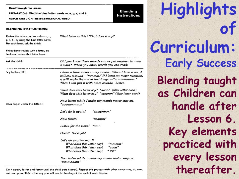 Highlights of Curriculum: Early Success Blending taught as Children can handle after Lesson 6.