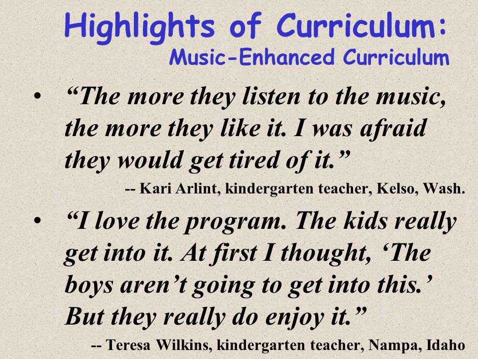 Highlights of Curriculum: Music-Enhanced Curriculum The more they listen to the music, the more they like it.