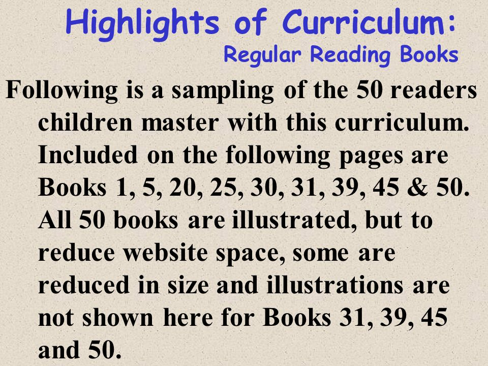 Highlights of Curriculum: Regular Reading Books Following is a sampling of the 50 readers children master with this curriculum.