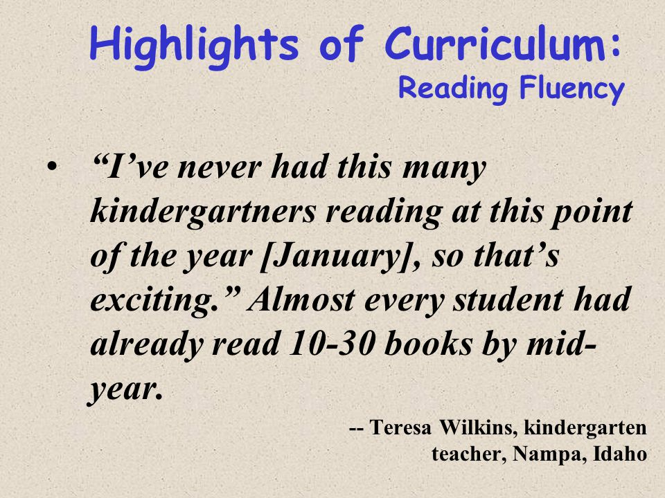 Highlights of Curriculum: Reading Fluency I've never had this many kindergartners reading at this point of the year [January], so that's exciting. Almost every student had already read 10-30 books by mid- year.