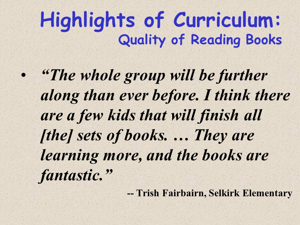 Highlights of Curriculum: Quality of Reading Books The whole group will be further along than ever before.