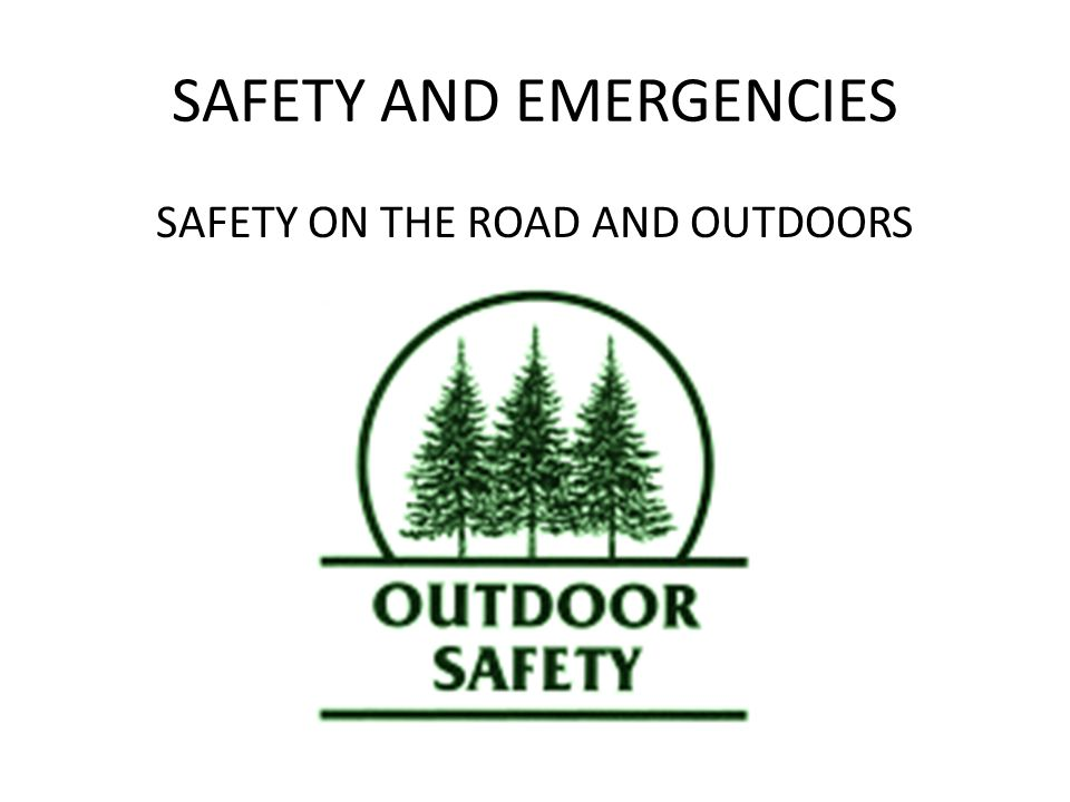 SAFETY AND EMERGENCIES SAFETY ON THE ROAD AND OUTDOORS