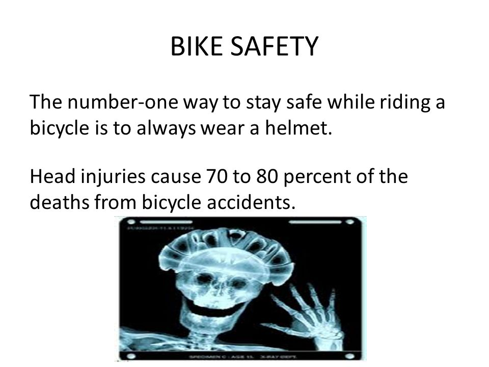 BIKE SAFETY The number-one way to stay safe while riding a bicycle is to always wear a helmet.