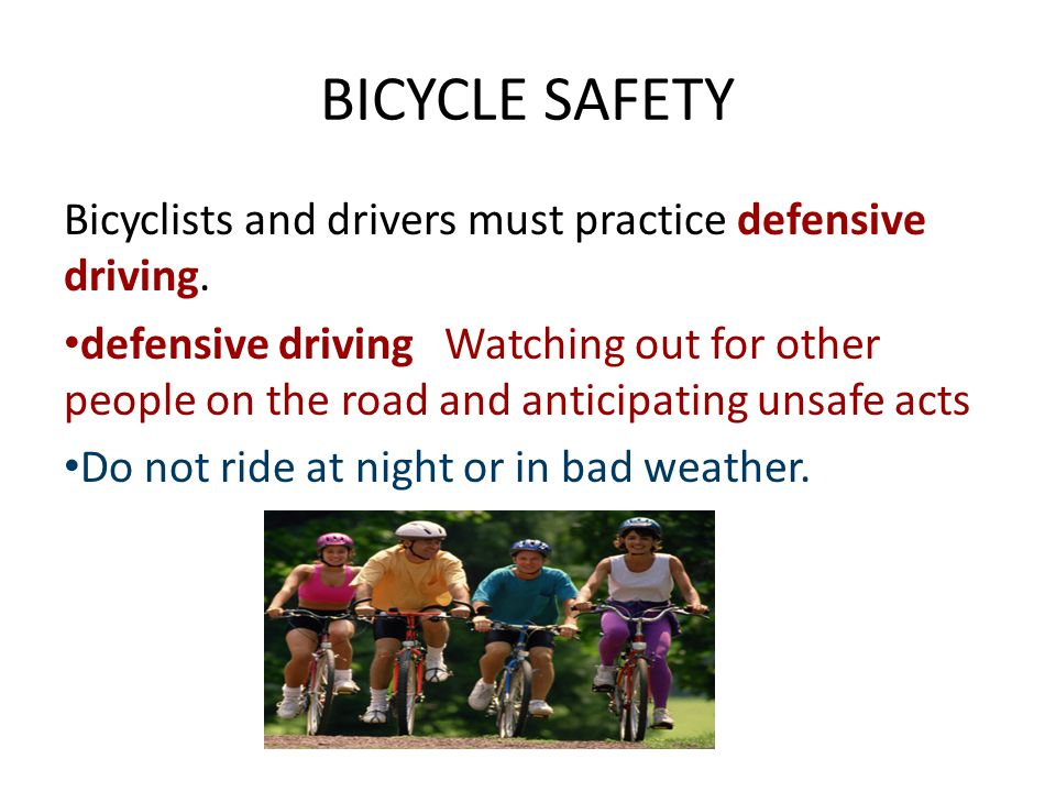 BICYCLE SAFETY Bicyclists and drivers must practice defensive driving.