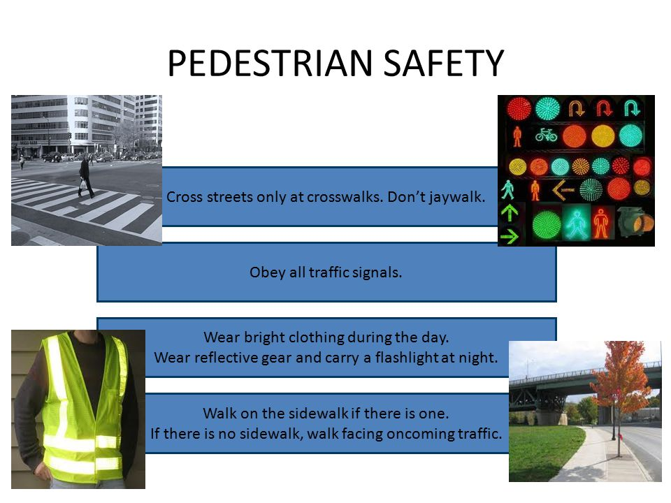 PEDESTRIAN SAFETY Cross streets only at crosswalks.