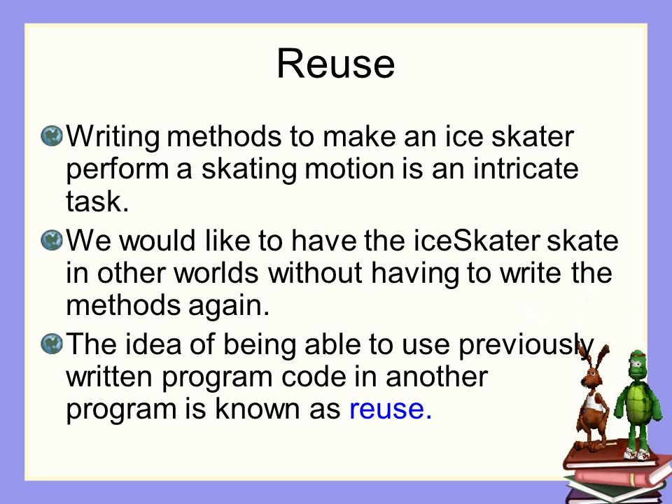 Reuse Writing methods to make an ice skater perform a skating motion is an intricate task.