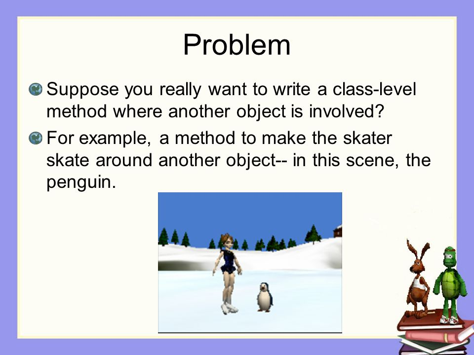 Problem Suppose you really want to write a class-level method where another object is involved.