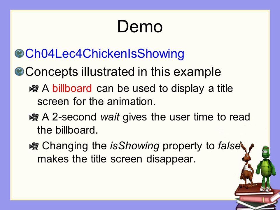 Demo Ch04Lec4ChickenIsShowing Concepts illustrated in this example A billboard can be used to display a title screen for the animation.